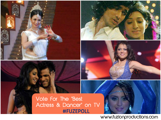 """Fuze Poll : Which Actress Do You Crown As The """" Best Actress & Dancer """" on TV?"""