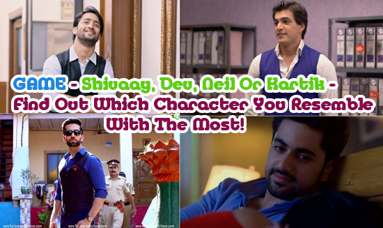 GAME – Shivaay, Dev, Neil Or Kartik – Find Out Which Character You Resemble With The Most!